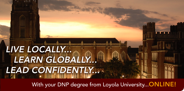 Live Locally… Learn Globally… Lead confidently… with your DNP from Loyola University New Orleans…online!