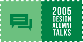 2005 Design Alumni Talks